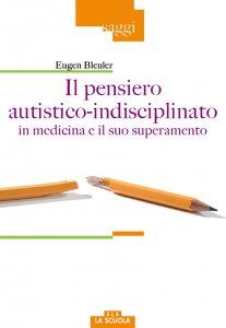 Copertina di 'Il pensiero autistico-indisciplinato in medicina e il suo superamento'