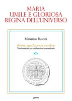 Maria, umile e gloriosa regina dell'universo - Maurizio Buioni