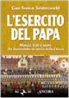 L'esercito del papa. Monaci, frati e suore che hanno fatto la storia della Chiesa - Svidercoschi G. Franco