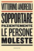 Sopportare pazientemente le persone moleste - Vittorino Andreoli