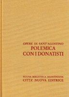 Opera omnia vol. XV/1 - Polemica con i Donatisti I - Agostino (sant')