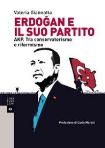 Copertina di 'Erdogan e il suo partito. AKP. Tra conservatorismo e riformismo'