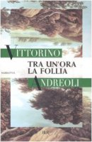 Tra un'ora la follia - Andreoli Vittorino