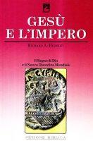 Gesù e l'Impero. Il Regno di Dio e il Nuovo Disordine Mondiale - Richard A. Horsley