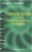 L' umorismo nella comunicazione umana - Bateson Gregory