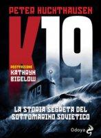 K19. La storia segreta del sottomarino sovietico - Huchthausen Peter