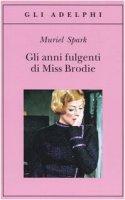 Gli anni fulgenti di miss Brodie - Spark Muriel