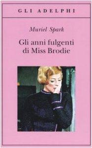 Copertina di 'Gli anni fulgenti di miss Brodie'
