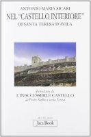 Nel «castello interiore» di Santa Teresa d'Avila - Sicari Antonio M.