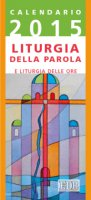 Calendario 2015. Liturgia della Parola e liturgia delle ore. Anno B