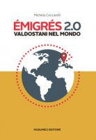 Emigrés 2.0. Valdostani nel mondo. Ediz. italiana e francese - Ceccarelli Michela