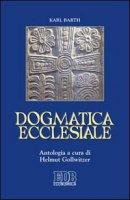 Dogmatica ecclesiale - Karl Barth