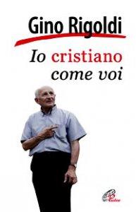 Copertina di 'Io cristiano come voi'
