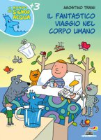 Il fantastico viaggio nel corpo umano - Agostino Traini