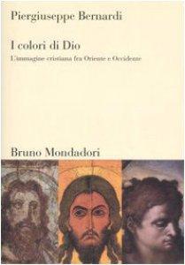 Copertina di 'I colori di Dio. L'immagine cristiana fra Oriente e Occidente'