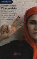 L' Iran svelato. Da «Stato canaglia» a grande opportunità. Le verità nascoste(ci) sulla nuova Persia - Cassinelli Fabrizio