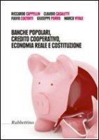 Banche popolari, credito cooperativo, economia reale e costituzione - Riccardo Cappellin, Claudio Casaletti, Fulvio Coltorti, Giuseppe Porro, Marco Vitale