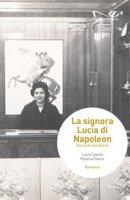 La signora Lucia di Napoleon. Storia di una donna - Capizzi Lucia, Cascio Rosaria