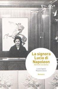 Copertina di 'La signora Lucia di Napoleon. Storia di una donna'