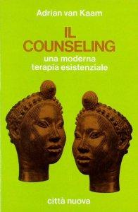 Copertina di 'Il counseling. Una moderna terapia esistenziale'