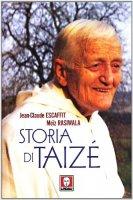 Storia di Taizé - Escaffit J.-C. , Rasiwala M.