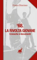 '68. La rivolta giovane. Cronache e documenti - Ottaviano Franco