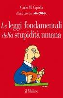 Le leggi fondamentali della stupidità umana - Carlo M. Cipolla