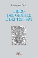 Il libro del gentile e dei tre savi - Raimondo Lullo