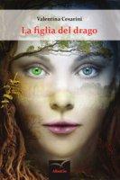 La figlia del drago - Cesarini Valentina