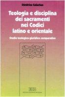 Teologia e disciplina dei sacramenti nei codici latino e orientale. Studio teologico-giuridico comparativo - Salachas Dimitrios