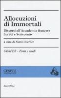 Allocuzioni di immortali. Discorsi all'Accademia francese fra Sei e Settecento