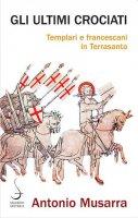Gli ultimi crociati - Antonio Musarra