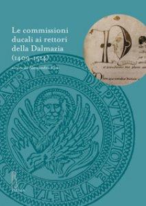 Copertina di 'Le commissioni ducali ai rettori della Dalmazia (1409-1514)'