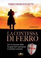 La contessa di ferro - Franceschetti Fabio