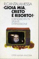 Gioia mia, Cristo � risorto! Il Vangelo in TV - Cantalamessa Raniero