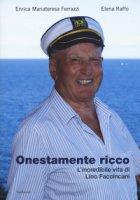 Onestamente ricco. L'incredibile vita di Lino Faccincani - Ferrazzi Enrica Mariateresa, Raffo Elena