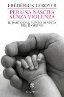 Per una nascita senza violenza. Il parto dal punto di vista del bambino - Leboyer Frédérick