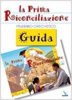 La Prima Riconciliazione. Guida. Itinerario catechistico - Autori vari