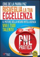 Risveglia la tua eccellenza. Il potere della neuro intelligenza. Vivi i tuoi talenti! - De La Parra Paz Eric