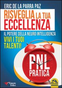 Copertina di 'Risveglia la tua eccellenza. Il potere della neuro intelligenza. Vivi i tuoi talenti!'