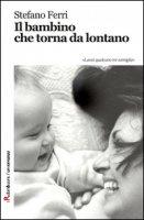 Il bambino che torna da lontano - Ferri Stefano