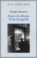 Il piccolo libraio di Archangelsk - Simenon Georges