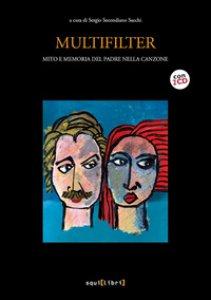Copertina di 'Multifilter. Mito e memoria del padre nella canzone. Con 2 CD-Audio'