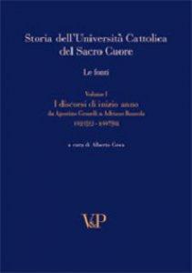 Copertina di 'Storia dell'Università Cattolica del Sacro Cuore. Le fonti. Vol. I: I discorsi di inizio anno da A. Gemelli a A. Bausola'