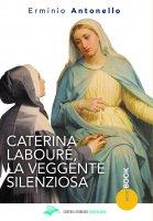 Caterina Labouré, la veggente silenziosa - Erminio Antonello