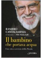 Il bambino che portava acqua - Aldo Maria Valli, Raniero Cantalamessa