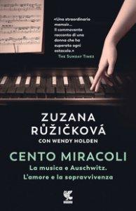 Copertina di 'Cento miracoli. La musica e Auschwitz. L'amore e la sopravvivenza'