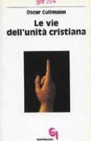 Le vie dell'unit� cristiana (gdt 224) - Cullmann Oscar