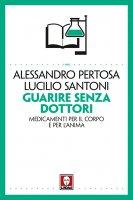 Guarire senza dottori - Alessandro Pertosa , Lucilio Santoni