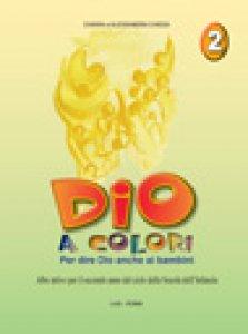Copertina di 'Dio a colori. Per dire Dio anche ai bambini. Albo attivo per la Scuola materna [vol_2]'